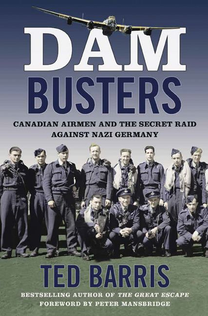 Book cover of Ted Barris' book Dam Busters